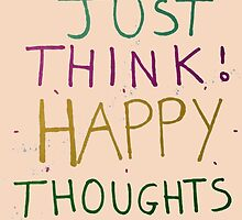 Just Think Happy Thoughts !! by MatthewR2000