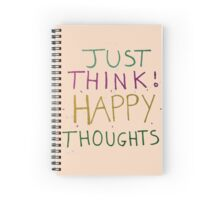 Just Think Happy Thoughts !! Spiral Notebook
