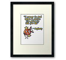 """I swear to god when I evolve I'm going to kill you all"" - Magikarp Framed Print"