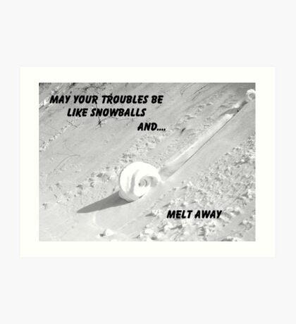 Troubles Like Snowballs Art Print