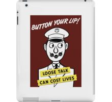 Button Your Lip! Loose Talk Can Cost Lives iPad Case/Skin