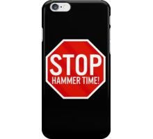 Stop Hammer Time! iPhone Case/Skin