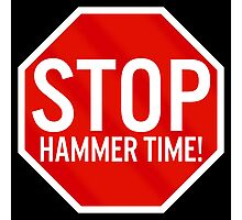 Stop Hammer Time! Photographic Print