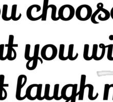 Laugh as much as you choose Sticker