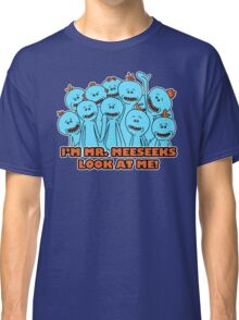 I'm Mr. Meeseeks. Look at me!  Classic T-Shirt