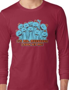 I'm Mr. Meeseeks. Look at me!  Long Sleeve T-Shirt