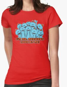 I'm Mr. Meeseeks. Look at me!  Womens Fitted T-Shirt