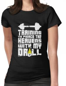 Pierce The Heavens With My Drill Womens Fitted T-Shirt