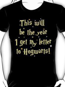 This will be the year I get my letter to Hogwarts T-Shirt