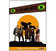 Be A Big Damn Hero Photographic Print
