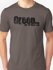 Creep - we all know one! T-Shirt