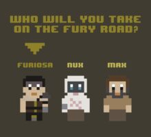 Who Will You Take on The Fury Road? 8bit by BasiliskOnline