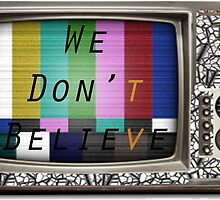 We Don't Believe What We See on TV by ProjectMayhem
