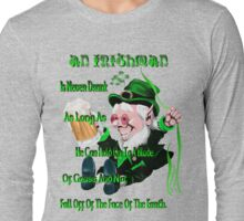 An Irishman Is Never Drunk! Long Sleeve T-Shirt
