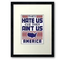 They Hate Us Cuz They Ain't Us - USA Framed Print