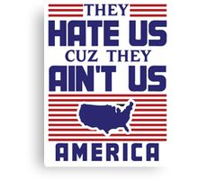 They Hate Us Cuz They Ain't Us - USA Canvas Print