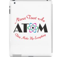 Never Trust An Atom  iPad Case/Skin