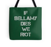 If Bellamy Dies We Riot Tote Bag
