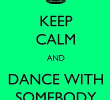 Keep Calm and Dance With Somebody by Heavenridge