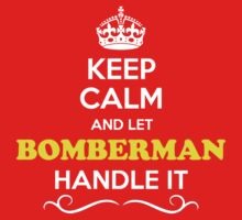 Keep Calm and Let BOMBERMAN Handle it Kids Clothes