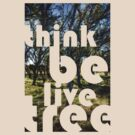 think be live tree - An Idea by Tim Mannle