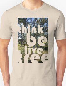 think be live tree - An Idea Unisex T-Shirt