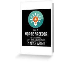 """""""I'm A Horse Breeder To Save Time Let's Just Assume I'm Never Wrong!"""" Collection #667132 Greeting Card"""