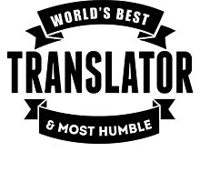 World's Best And Most Humble Translator by GiftIdea