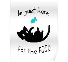 """""""I'm just here for the FOOD"""" - Cat Poster"""