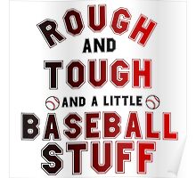ROUGH AND TOUGH AND A LITTLE BASEBALL STUFF Poster