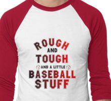 ROUGH AND TOUGH AND A LITTLE BASEBALL STUFF Men's Baseball ¾ T-Shirt