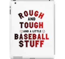 ROUGH AND TOUGH AND A LITTLE BASEBALL STUFF iPad Case/Skin