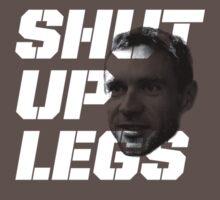 shut up legs