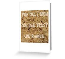 The Only Men You Can Trust are Ramen Greeting Card