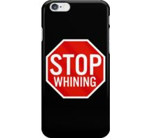 Stop Whining iPhone Case/Skin