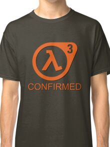 Half Life 3 Confirmed! Classic T-Shirt