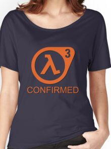 Half Life 3 Confirmed! Women's Relaxed Fit T-Shirt