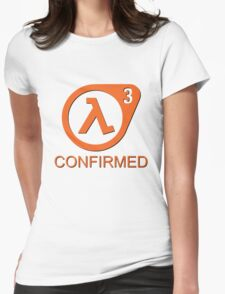 Half Life 3 Confirmed! Womens Fitted T-Shirt