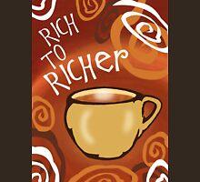 Rich To Richer (Coffee Essence) Unisex T-Shirt