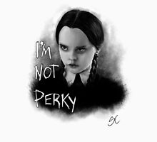 I'm Not Perky Unisex T-Shirt