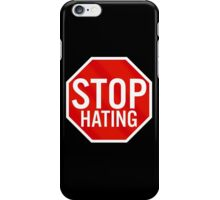 Stop Hating iPhone Case/Skin