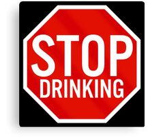 Stop Drinking Canvas Print