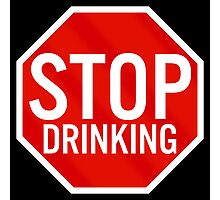 Stop Drinking Photographic Print