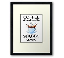 Coffee All Day Keeps the Stabby Away Framed Print