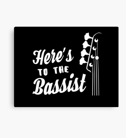 Here's to the Bassist - Bass Guitarist - Bass Headstock Canvas Print