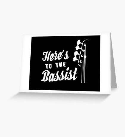 Here's to the Bassist - Bass Guitarist - Bass Headstock Greeting Card
