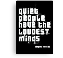 Quiet people have the LOUDEST minds-Stephen Hawking Canvas Print