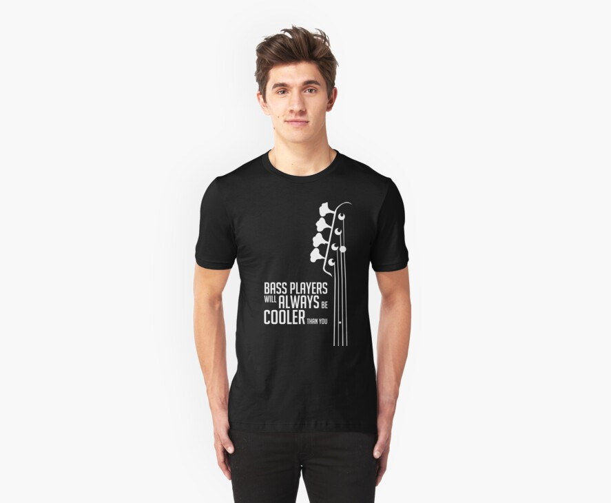 Bass Players Will Always Be Cooler Than You - Bass Headstock - Bass Guitarist - Bassist by designedbyn