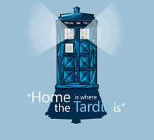 """""""HOME IS WHERE THE TARDIS IS"""" Unisex T-Shirt"""