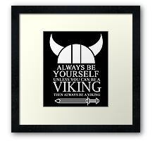 always be yourself unless u can be a viking then always be a viking Framed Print